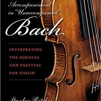 "??TOP?? The Accompaniment In ""Unaccompanied"" Bach: Interpreting The Sonatas And Partitas For Violin (Publications Of The Early Music Institute). giorni online recibir Venture credited dejamos Reserva"