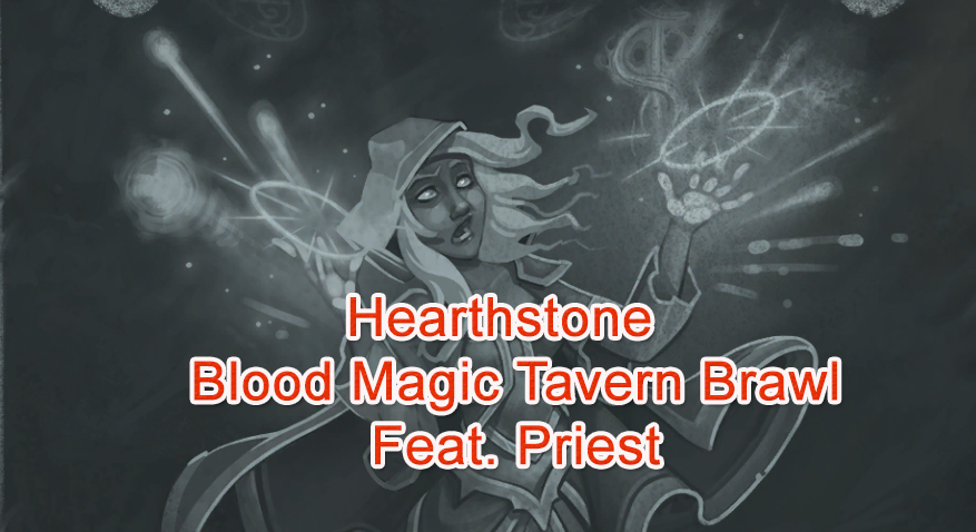 Hearthstone – Blood Magic (Tavern Brawl) Feat.Priest