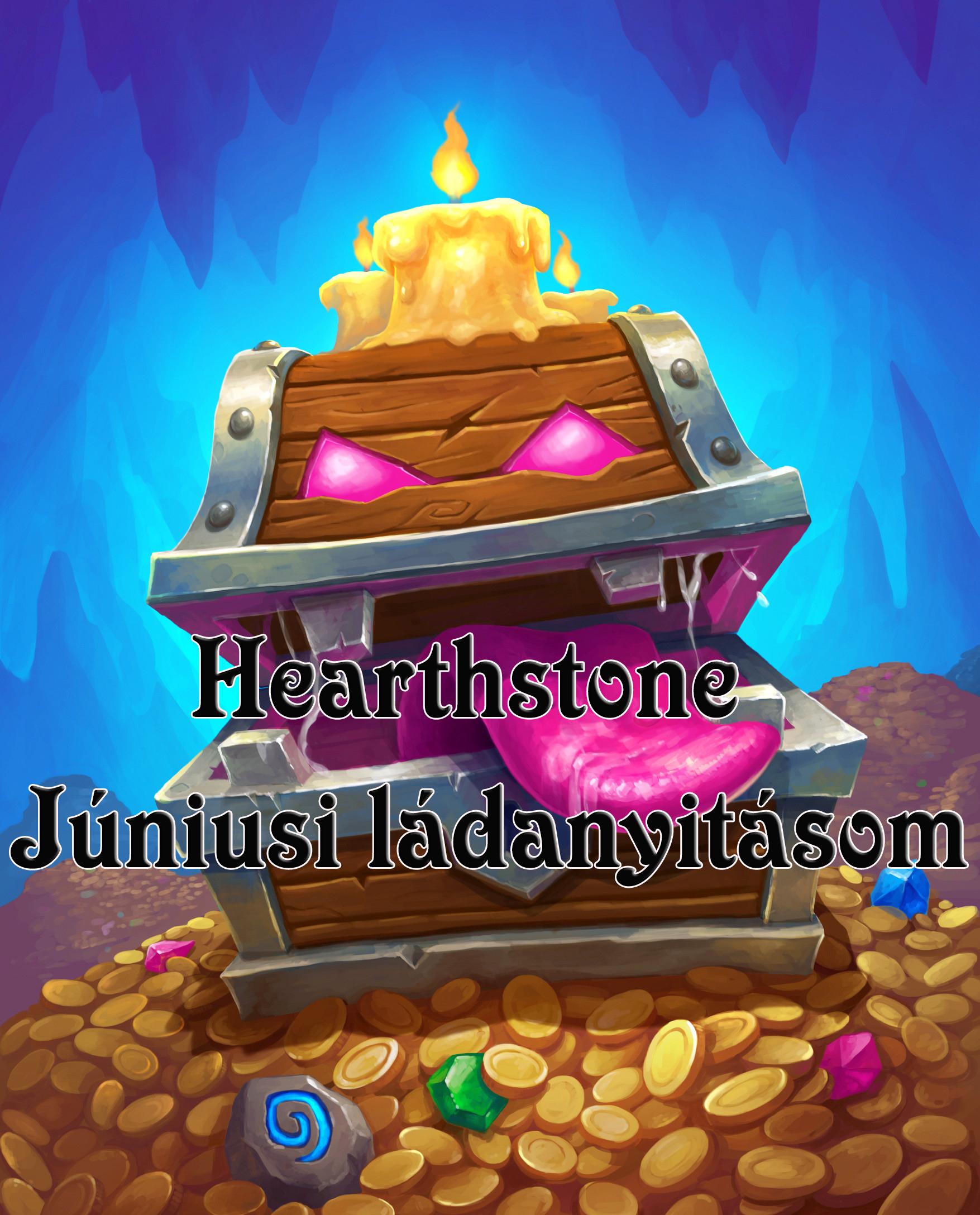 Hearthstone – Júniusi ládanyitásom és tapasztalataim