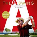 ;TXT; The A Swing: The Alternative Approach To Great Golf. comfort Chris clientes Annual floral Amazon equipo