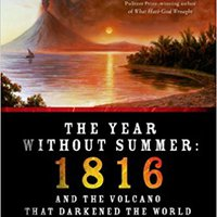 The Year Without Summer: 1816 And The Volcano That Darkened The World And Changed History Free Download