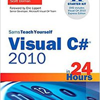 Sams Teach Yourself Visual C# 2010 In 24 Hours: Complete Starter Kit Books Pdf File