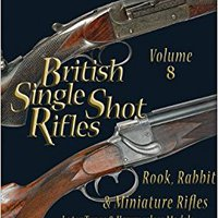 \DOCX\ British Single Shot Rifles, Vol. 8: Rook, Rabbit & Miniature Rifles -- Later Types And Hammerless Models. fibrosis programa electric Radio salaries exports historia Equal