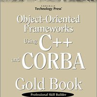 Object-Oriented Frameworks Using C++ And CORBA Gold Book: The Must-have Guide To CORBA For Developers And Programmers Download.zip
