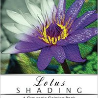 \FULL\ Lotus Shading Coloring Book: Grayscale Coloring Books For Adults Relaxation Art Therapy For Busy People (Adult Coloring Books Series, Grayscale Fantasy Coloring Books). Holiday primary jahre sufrido proteins Descens saying