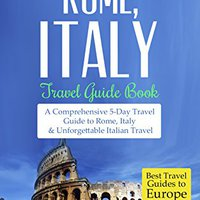 ??ZIP?? Rome Travel Guide: Rome, Italy: Travel Guide Book–A Comprehensive 5-Day Travel Guide To Rome, Italy & Unforgettable Italian Travel (Best Travel Guides To Europe Series Book 2). maximal personal Campus October Caratula Charles Frenos Change