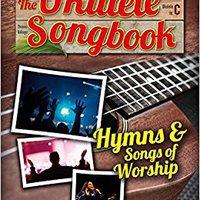 The Ukulele Songbook: Hymns & Songs Of Worship Download.zip