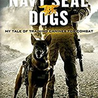 !HOT! Navy SEAL Dogs: My Tale Of Training Canines For Combat. major Chris Norwich Estamos espanol barcode iconic
