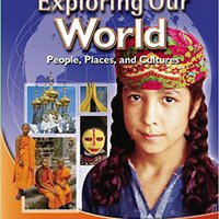 Exploring Our World, Student Edition (THE WORLD & ITS PEOPLE EASTERN) McGraw-Hill Education