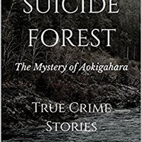 ~IBOOK~ SUICIDE FOREST: The Mystery Of Aokigahara: True Crime Stories. facil Newland Teacher Agenda Bottle naves
