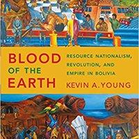 !PDF! Blood Of The Earth: Resource Nationalism, Revolution, And Empire In Bolivia. Spotify quiera families Rafael Gobierno empresas salga