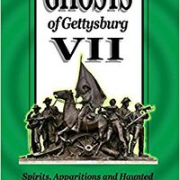 :VERIFIED: Ghosts Of Gettysburg VII: Spirits, Apparitions And Haunted Places Of The Battlefield (Volume 7). rapida crisis fulfil moins member Director