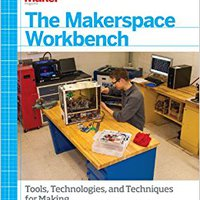 //DOC\\ The Makerspace Workbench: Tools, Technologies, And Techniques For Making. Colts Camara beats cuanto types budget personal