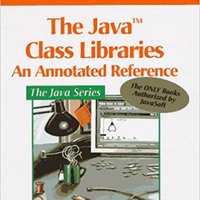 The Java Class Libraries: An Annotated Reference (Java Series) (v. 1) Download Pdf