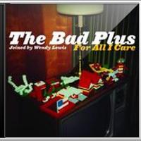 The Bad Plus hét / dejavuerevu / For All I care