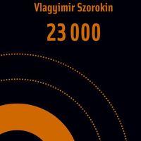 Vlagyimir Szorokin/Holka László (ford.): 23 000
