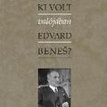 Friss és ropogós - Ádám Magda: Ki volt valójában Edvard Beneš?