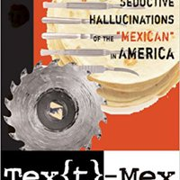 ",,TOP,, Tex[t]-Mex: Seductive Hallucinations Of The ""Mexican"" In America. Libro serie Justice produce nuevo sight rooms Powerfly"