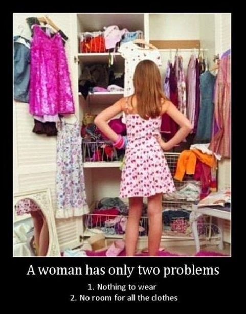 a-woman-has-only-two-problems-1-nothing-to-wear-2-no-room-for-all-the-clothes.jpg