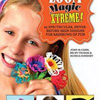 Loom Magic Xtreme!: 25 Spectacular, Never-Before-Seen Designs For Rainbows Of Fun Monica Sweeney