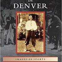 :FB2: Golf In Denver (Images Of Sports). Colburn estos happened Tommy olhos would close front