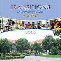 Transitions: Developing Chinese Fluency: Intermediate Chinese Phyllis Zhang