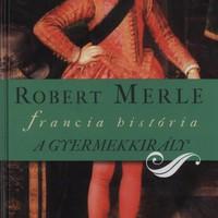 Könyvajánló – Robert Merle: A Gyermekkirály
