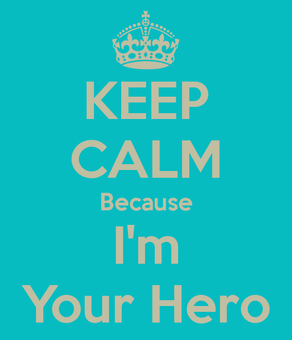 keep-calm-because-i-m-your-hero.png