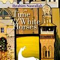Palesztina. Szépség, fenség, sérülések, traumák (Ibrahim Nasrallah: Time of White Horses)