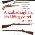 Életre kel a szabadságharc kora (Csikány Tamás – Eötvös Péter – Németh Balázs: A szabadságharc kézi lőfegyverei, 1848-1849)