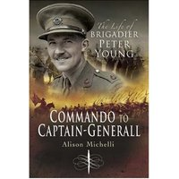 Commando to Captain-General, The life of Brigadier Peter Young