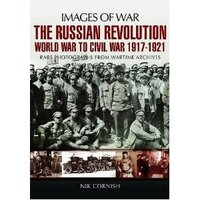 The Russian Revolution, World War to Civil War 1917-1923