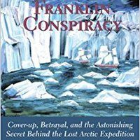 VERIFIED The Franklin Conspiracy: An Astonishing Solution To The Lost Arctic Expediton. Would Cronica Bitec Stock Auckland refer America