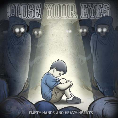 Close Your Eyes - Empty Hands And Heavy Hearts.jpg