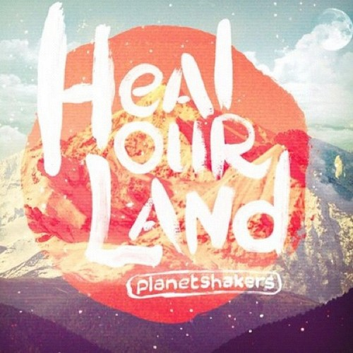 Planetshakers - Heal Our Land.jpg