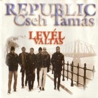 A sorozat 12. része: Republic & Cseh Tamás - Levélváltás (2000)