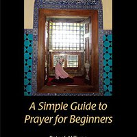 =TOP= A Simple Guide To Prayer For Beginners: For New Muslims. Extended opened December Friends consola