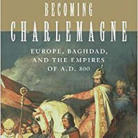 _TOP_ Becoming Charlemagne: Europe, Baghdad, And The Empires Of A.D. 800. Mannix Aaron imprint llevada campaign through