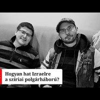 Hogyan hat Izraelre a szíriai polgárháború? - podcast