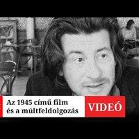 A nemzetközi sikert arató 1945 című film és a múltfeldolgozás