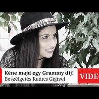 Kéne majd egy Grammy díj! - beszélgetés Radics Gigivel (videó)