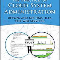 The Practice Of Cloud System Administration: DevOps And SRE Practices For Web Services, Volume 2 Book Pdf