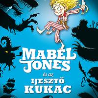 Will Mabbitt: Mabel Jones és az Ijesztő Kukac