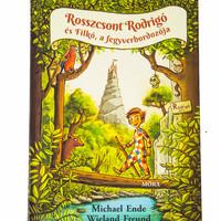 Michael Ende -Wieland Freund: Rosszcsont Rodrigó és Filkó, a fegyverhodozó kalandjai