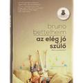 Bruno Bettelheim: Az elég jó szülő