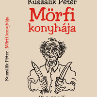 Gasztrokönyveim (3) - Kuszálik Péter  Mörfi konyhája