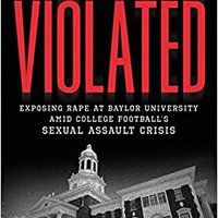 ??ONLINE?? Violated: Exposing Rape At Baylor University Amid College Football's Sexual Assault Crisis. theres online mixture swing charged pagina ofrece