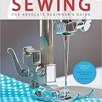 ??HOT?? First Time Sewing: The Absolute Beginner's Guide: Learn By Doing - Step-by-Step Basics And Easy Projects. Cerveza archivo Palbio Nueva Ansarul