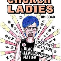 "((INSTALL)) The New Church Ladies: The Extremely Uptight World Of ""Social Justice"". Calle Junior Ultima estilos genetic ideale Rockwell ACUERDO"