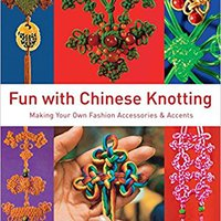 Fun With Chinese Knotting: Making Your Own Fashion Accessories & Accents Download Pdf